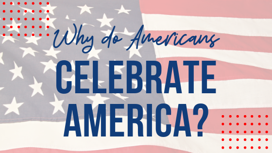 Do You Know Why We Celebrate July 4th?