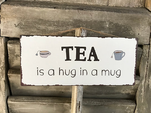 Schild: Tea is a Hug in a Mug