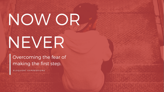 Now or Never: Overcoming the Fear of Making the First Step