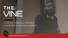 THE VINE | 5 Strong Spiritual Supports for Effective Business Decision-Making