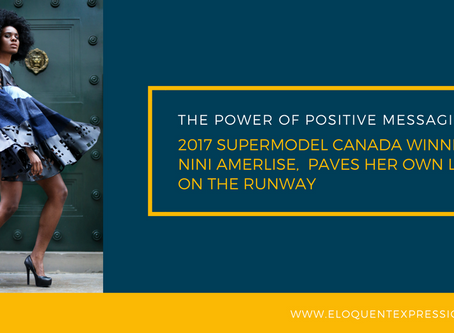 The Power of Positive Messaging: 2017 SuperModel Canada Winner, Nini Amerlise, Paves Her Own Lane on