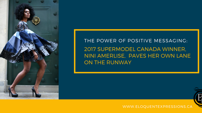 The Power of Positive Messaging: 2017 SuperModel Canada Winner, Nini Amerlise, Paves Her Own Lane on