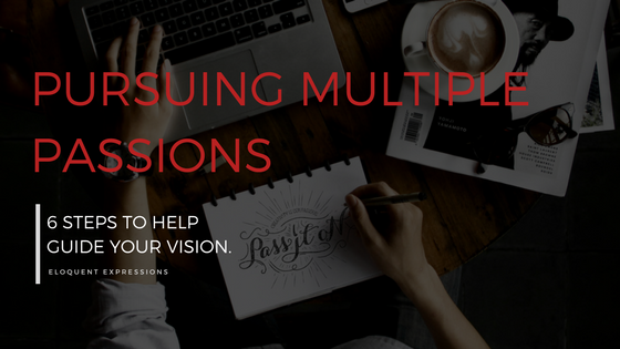 Pursuing Multiple Passions: 6 Steps to Help Guide Your Vision