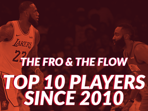 The Fro and The Flow's Top 10 NBA Players Since 2010