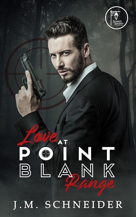Love at Point Blank Range by J.M. Schneider