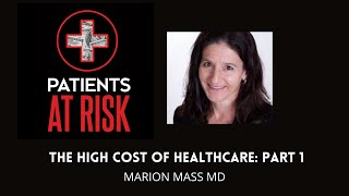 The High Cost of Healthcare with Marion Mass MD - Part 1