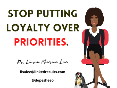 Stop putting LOYALTY over PRIORITIES
