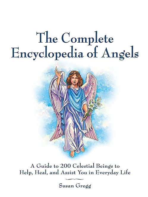 The Complete Encyclopedia of Angels: A Guide to 200 Celestial Beings to Help, He