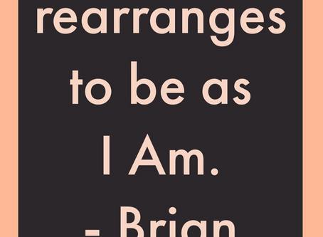 Life rearranges as I Am