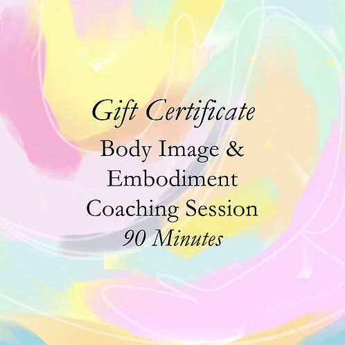 Gift Certificate: 90 Minutes Body Image and Embodiment Coaching