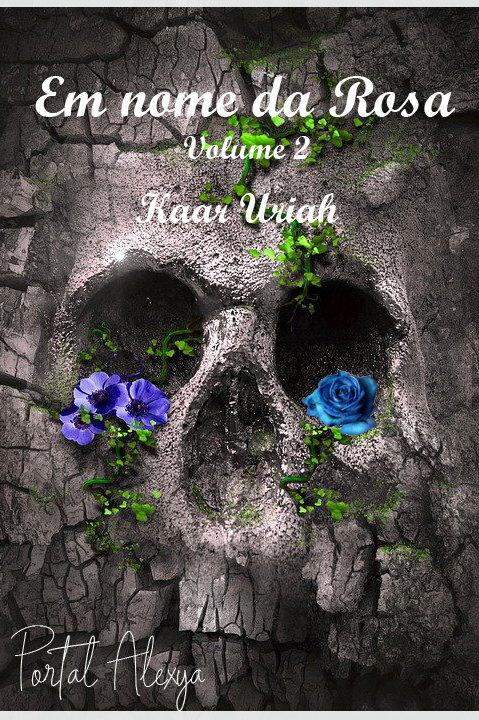 Em nome da Rosa Volume 2 - Kaar Uriah por Maria Ottoni (USE O CUPOM: gratis)