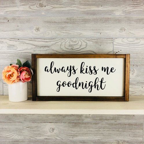 Always Kiss Me Goodnight- Wood Sign