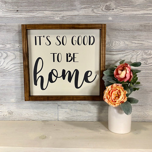 It's So Good to be Home- Wood Sign