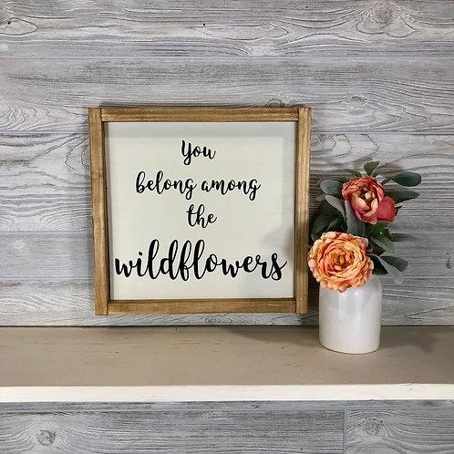 You Belong Among The Wildflowers - Wood Sign