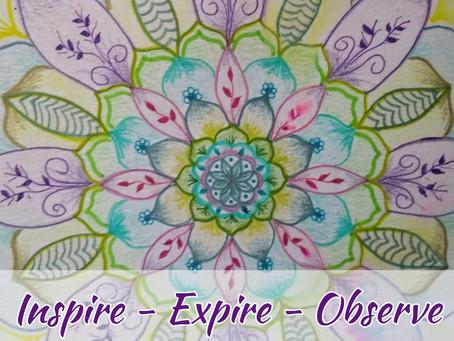 Inspire – Expire – Observe