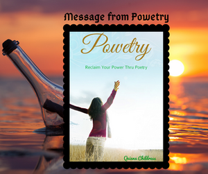 Poem message from Powetry Reclaim Your Power Thru Poetry workbook written by International Speaker and Author Quiana Childress