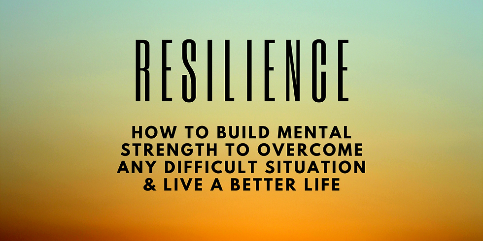 Resilience: How to build mental strength to overcome any difficult situation & live a better life