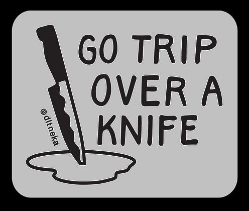 Go Trip Over a Knife