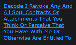 Decode I Revoke Any And All Soul Contracts Or Attachments That You Think Or Perceive That You Have With Me Or Otherwise Are Entitled To