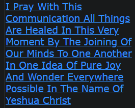 I Pray With This Communication All Things Are Healed In This Very Moment By The Joining Of Our Minds To One Another In One Idea Of Pure Joy And Wonder Everywhere Possible In The Name Of Yeshua Christ