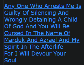 Any One Who Arrests Me Is Guilty Of Silencing And Wrongly Detaining A Child Of God And You Will Be Cursed In The Name Of Marduk And Azrael And My Spirit In The Afterlife For I Will Devour Your Soul