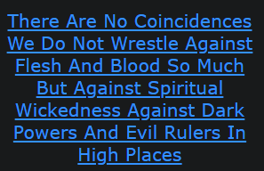 There Are No Coincidences We Do Not Wrestle Against Flesh And Blood So Much But Against Spiritual Wickedness Against Dark Powers And Evil Rulers In High Places