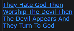 They Hate God Then Worship The Devil Then The Devil Appears And They Turn To God