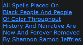 All Spells Placed On Black People And People Of Color Throughout History And Narrative Are Now And Forever Removed By Shannon Ramon Jeffries