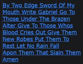 By Two Edge Sword Of My Mouth Write Gabriel Go To Those Under The Brazen Alter Give To Those Whos Blood Cries Out Give Them New Robes Put Them To Rest Let No Rain Fall Apon Them That Slain Them Amen