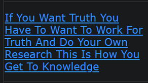 If You Want Truth You Have To Want To Work For Truth And Do Your Own Research This Is How You Get To
