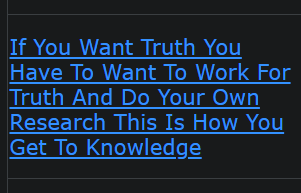 If You Want Truth You Have To Want To Work For Truth And Do Your Own Research This Is How You Get To Knowledge