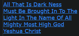 All That Is Dark Ness Must Be Brought In To The Light In The Name Of All Mighty Most High God and Yeshua Christ