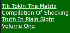 Tik Tokin The Matrix Compilation Of Shocking Truth In Plain Sight Volume One