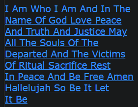 I Am Who I Am And In The Name Of God Love Peace And Truth And Justice May All The Souls Of The Departed And The Victims Of Ritual Sacrifice Rest In Peace And Be Free Amen Hallelujah So Be It Let It Be
