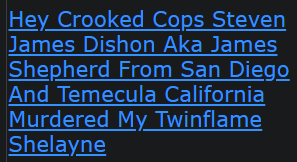 Hey Crooked Cops Steven James Dishon Aka James Shepherd From San Diego And Temecula California Murdered My Twinflame Shelayne