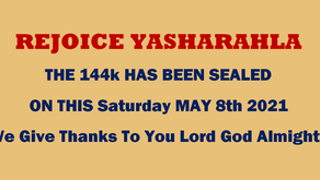 THE 144k WERE SEALED TODAY ON THIS MAY 8th 2021 - We Give Thanks To You Lord God Almighty