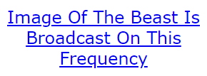 Image Of The Beast Is Broadcast On This Frequency