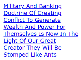 Military And Banking Doctrine Of Creating Conflict To Generate Wealth And Power For Themselves Is Now In The Light Of Our Great Creator They Will Be Stomped Like Ants