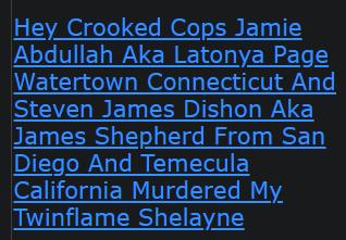 Hey Crooked Cops Jamie Abdullah Aka Latonya Page Watertown Connecticut And Steven James Dishon Aka James Shepherd From San Diego And Temecula California Murdered My Twinflame Shelayne