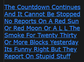 The Countdown Continues And It Cannot Be Stopped No Reports On A Red Sun Or Red Moon Or A L L The Smoke For Twenty Thirty Or More Blocks Yesterday Its Funny Right But They Report On Stupid Stuff