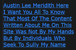 Austin Lee Meridith Here I Want You All To Know That Most Of The Content Written About Me On This Site Was Not By My Hands But By Individuals Who Seek To Sully My Name