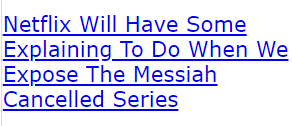 Netflix Will Have Some Explaining To Do When We Expose The Messiah Cancelled Series