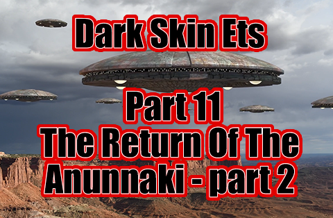 Dark Skin ETs - Angels and Chariots of God - The Untold Story  Part 11 p2 The Return Of The Anunnaki