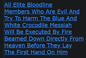 All Elite Bloodline Members Who Are Evil And Try To Harm The Blue And White Crocodile Messiah Will Be Executed By Fire Beamed Down Directly From Heaven Before They Lay The First Hand On Him