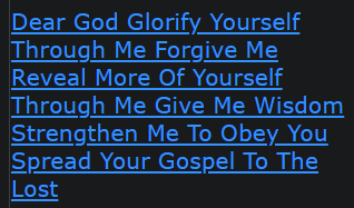 Dear God Glorify Yourself Through Me Forgive Me Reveal More Of Yourself Through Me Give Me Wisdom Strengthen Me To Obey You Spread Your Gospel To The Lost