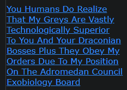 You Humans Do Realize That My Greys Are Vastly Technologically Superior To You And Your Draconian Bosses Plus They Obey My Orders Due To My Position On The Adromedan Council Exobiology Board