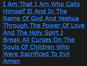 I Am That I Am Who Calls Himself El And In The Name Of God And Yeshua Through The Power Of Love And The Holy Spirt I Break All Curses On The Souls Of Children Who Were Sacrificed To Evil Amen