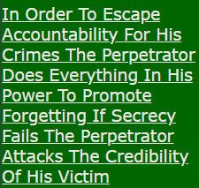 In Order To Escape Accountability For His Crimes The Perpetrator Does Everything In His Power To Promote Forgetting If Secrecy Fails The Perpetrator Attacks The Credibility Of His Victim