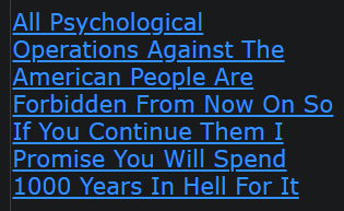All Psychological Operations Against The American People Are Forbidden From Now On So If You Continue Them I Promise You Will Spend 1000 Years In Hell For It