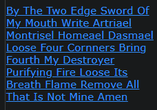 By The Two Edge Sword Of My Mouth Write Artriael Montrisel Homeael Dasmael Loose Four Cornners Bring Fourth My Destroyer Purifying Fire Loose Its Breath Flame Remove All That Is Not Mine Amen
